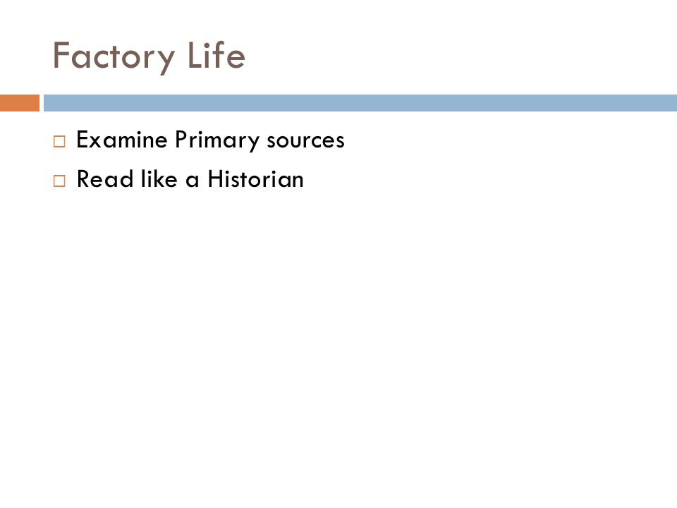 Factory Life Examine Primary sources Read like a Historian