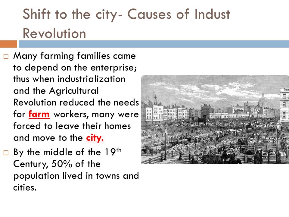 Shift to the city- Causes of Indust Revolution