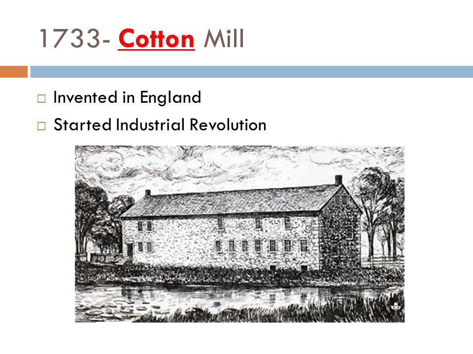 1733- Cotton Mill Invented in England Started Industrial Revolution