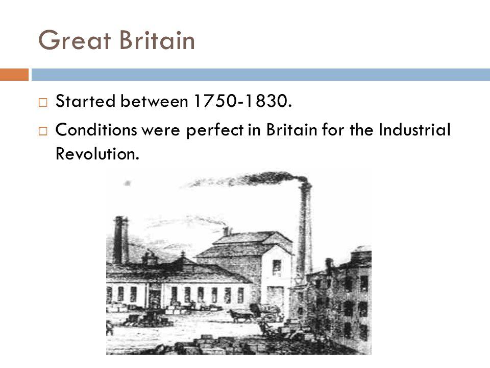 Great Britain Started between 1750-1830.