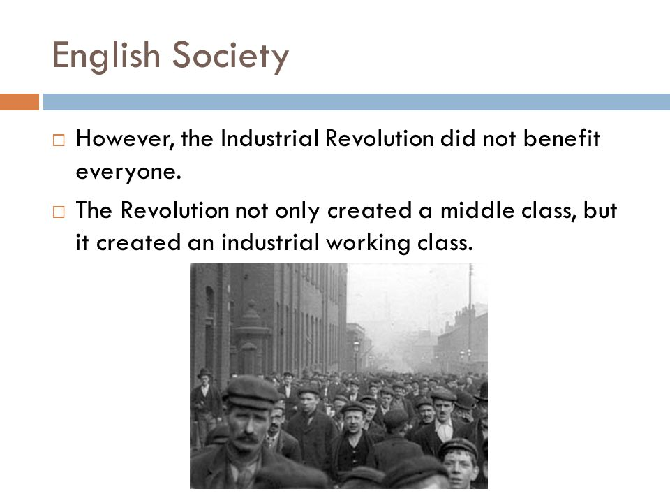 English Society However, the Industrial Revolution did not benefit everyone.