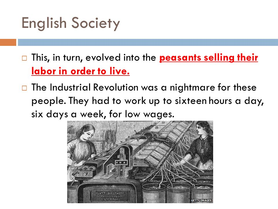 English Society This, in turn, evolved into the peasants selling their labor in order to live.