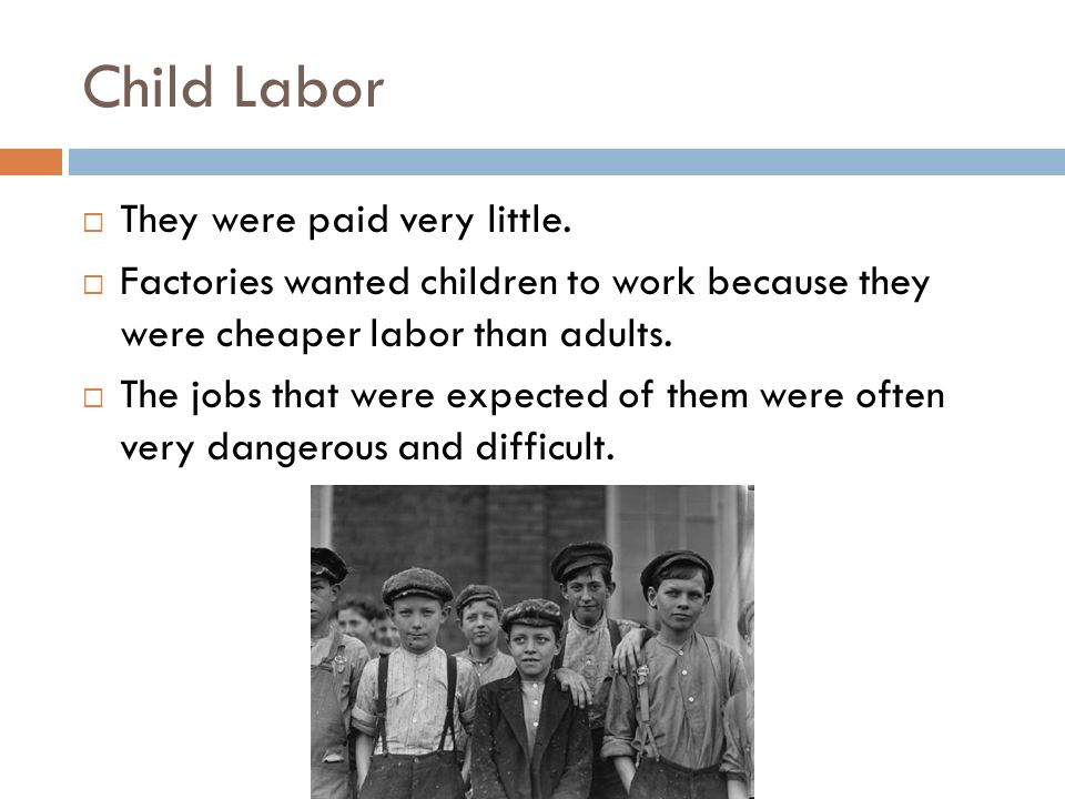 Child Labor They were paid very little.