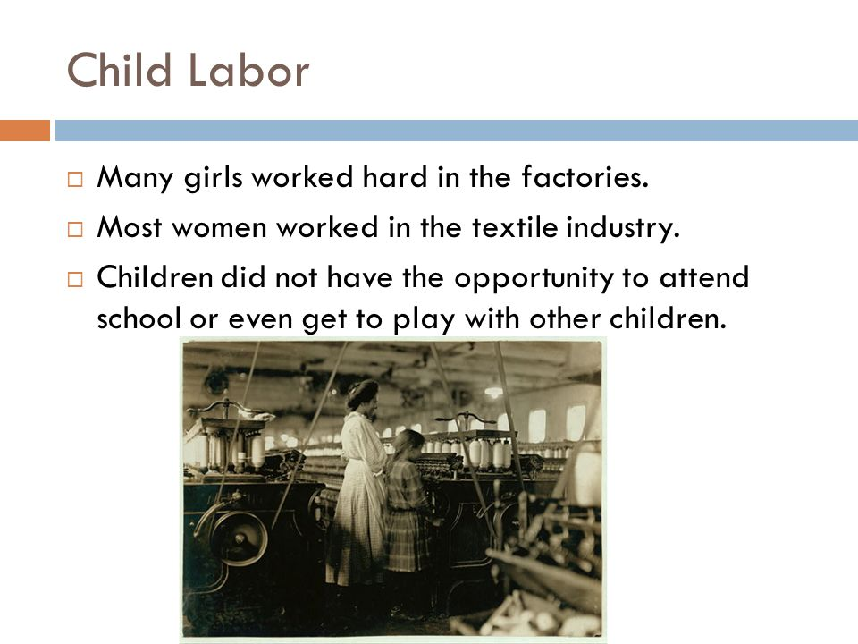 Child Labor Many girls worked hard in the factories.