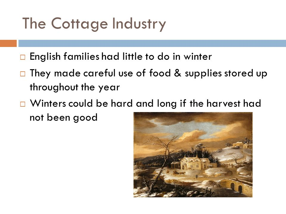 The Cottage Industry English families had little to do in winter