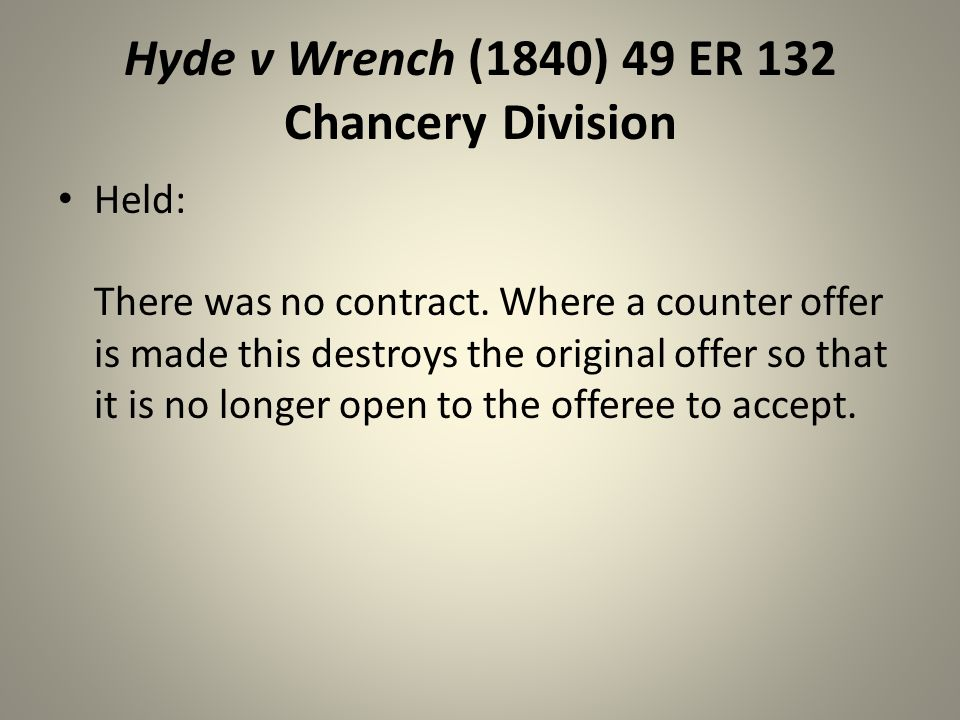 counter offer hyde v wrench Walsh held that under hyde v wrench a counter-offer constitutes a rejection, very  firmly established because of this long standing precedent, livingstone's first.