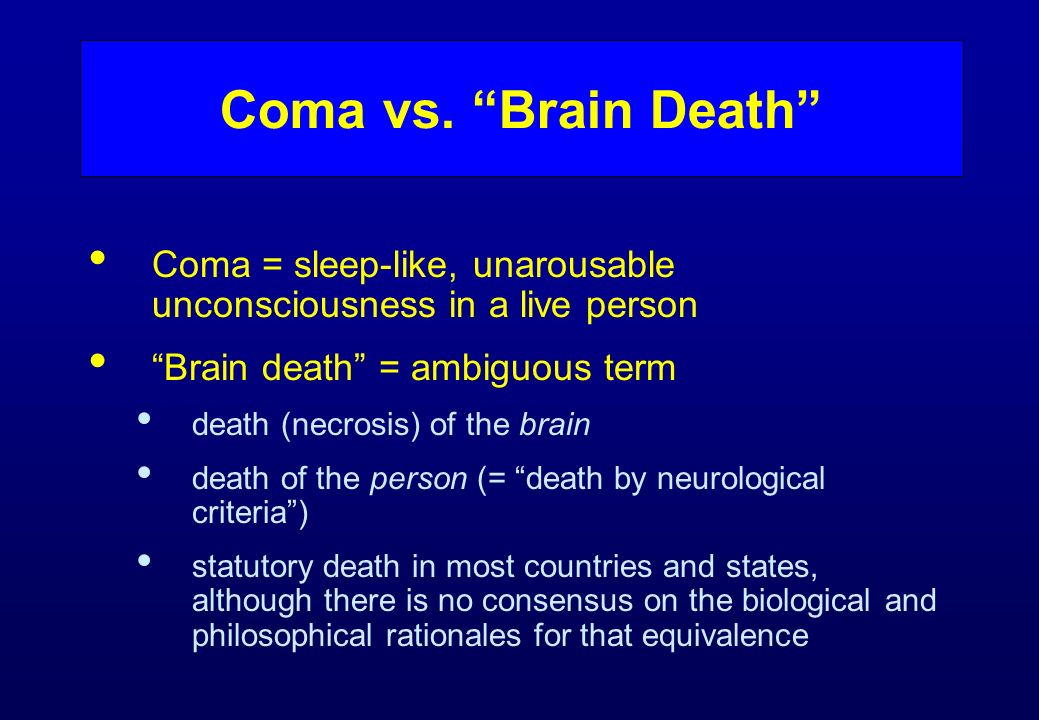 http://slideplayer.com/slide/10530212/36/images/3/Coma+vs.+Brain+Death+Coma+=+sleep-like,+unarousable+unconsciousness+in+a+live+person.+Brain+death+=+ambiguous+term..jpg