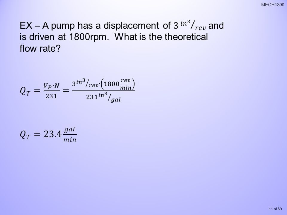 EX – A pump has a displacement of 3 𝑖𝑛 3 𝑟𝑒𝑣 and is driven at 1800rpm