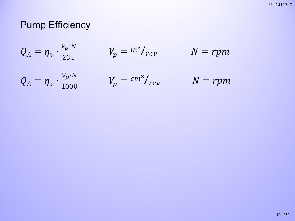 Pump Efficiency 𝑄 𝐴 = 𝜂 𝑣 ∙ 𝑉 𝑝 ∙𝑁 231 𝑉 𝑝 = 𝑖𝑛 3 𝑟𝑒𝑣 𝑁=𝑟𝑝𝑚.