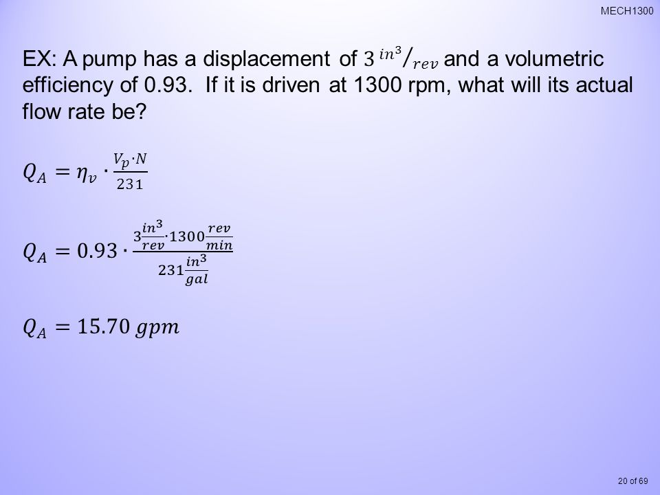 EX: A pump has a displacement of 3 𝑖𝑛 3 𝑟𝑒𝑣 and a volumetric efficiency of 0.93. If it is driven at 1300 rpm, what will its actual flow rate be
