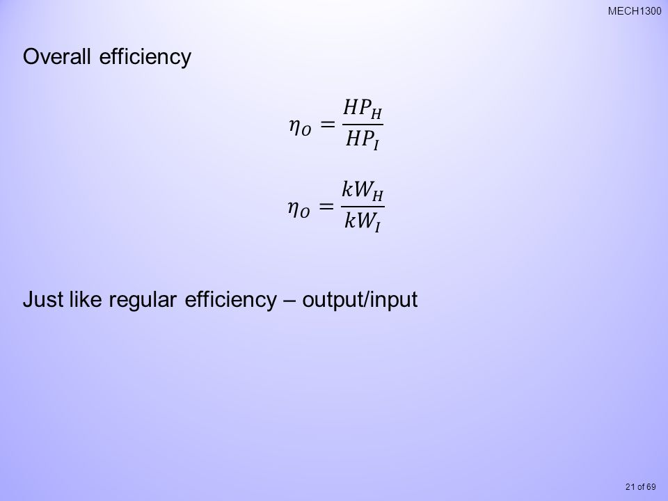 Overall efficiency 𝜂 𝑂 = 𝐻𝑃 𝐻 𝐻𝑃 𝐼. 𝜂 𝑂 = 𝑘𝑊 𝐻 𝑘𝑊 𝐼.