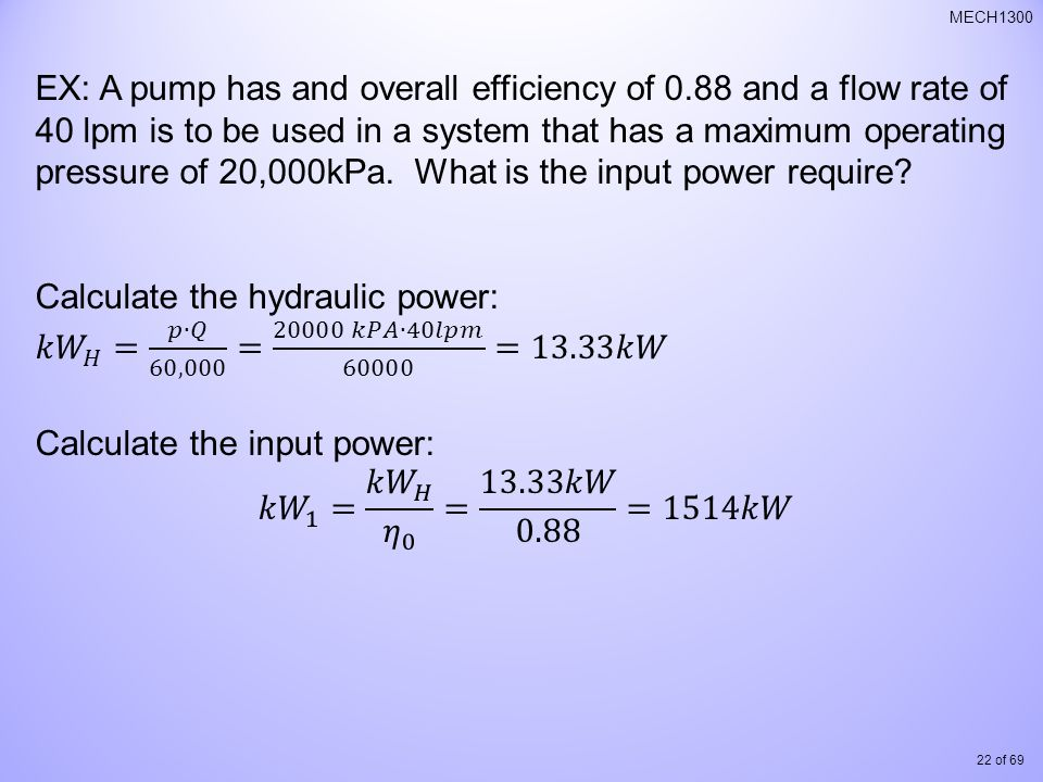 EX: A pump has and overall efficiency of 0