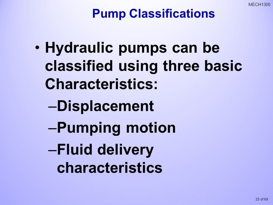 Hydraulic pumps can be classified using three basic Characteristics: