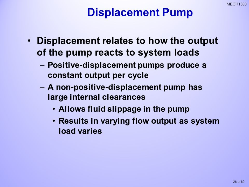 Displacement Pump Displacement relates to how the output of the pump reacts to system loads.