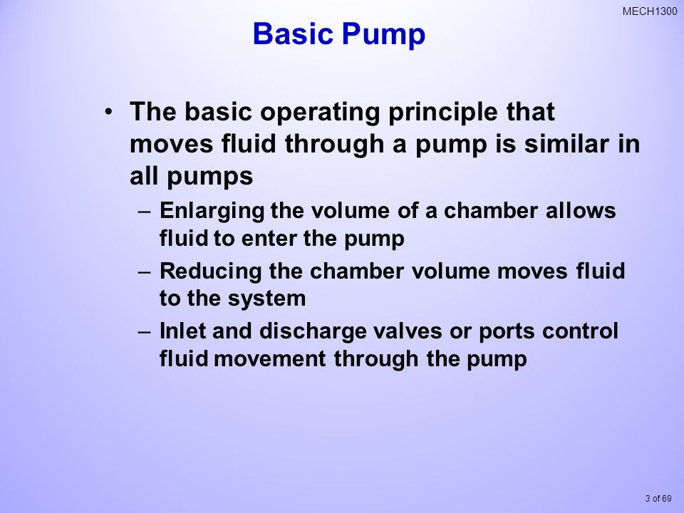 Basic Pump The basic operating principle that moves fluid through a pump is similar in all pumps.