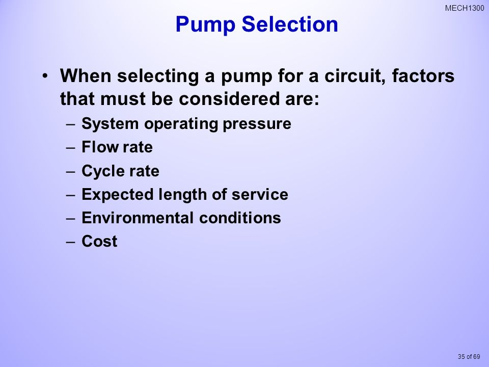 Pump Selection When selecting a pump for a circuit, factors that must be considered are: System operating pressure.
