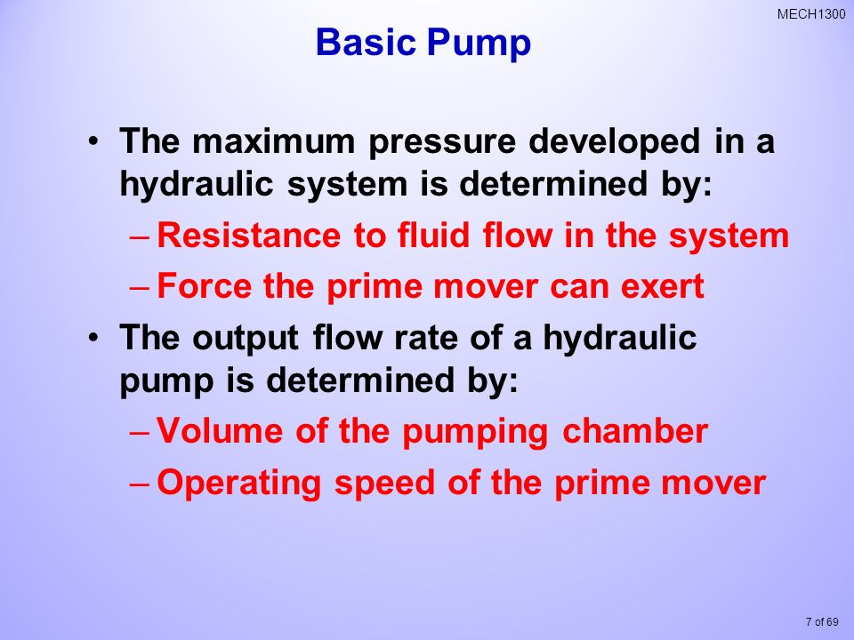Basic Pump The maximum pressure developed in a hydraulic system is determined by: Resistance to fluid flow in the system.