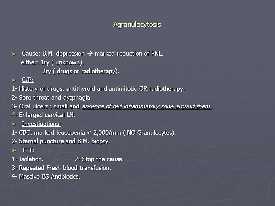 Agranulocytosis Cause: B.M. depression  marked reduction of PNL.