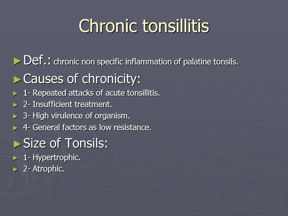 Chronic tonsillitis Def.: chronic non specific inflammation of palatine tonsils. Causes of chronicity: