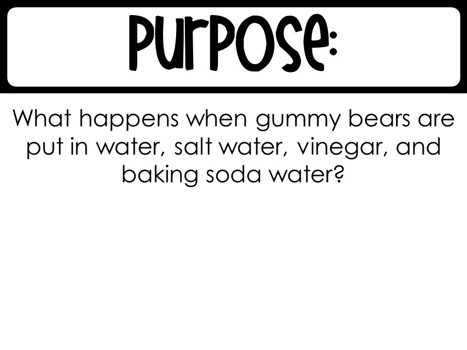 What happens when gummy bears are put in water, salt water, vinegar, and baking soda water