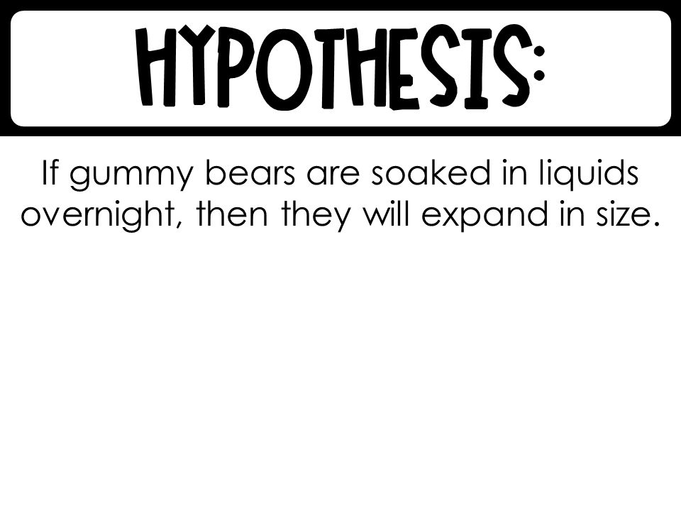 If gummy bears are soaked in liquids overnight, then they will expand in size.