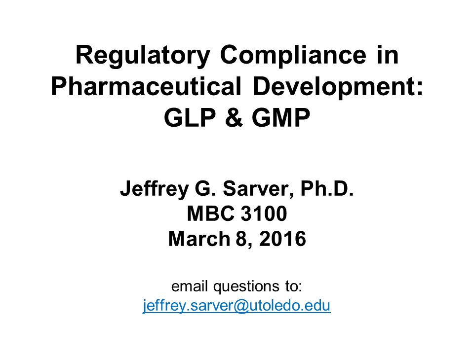Regulatory Compliance in Pharmaceutical Development: GLP & GMP Jeffrey G.