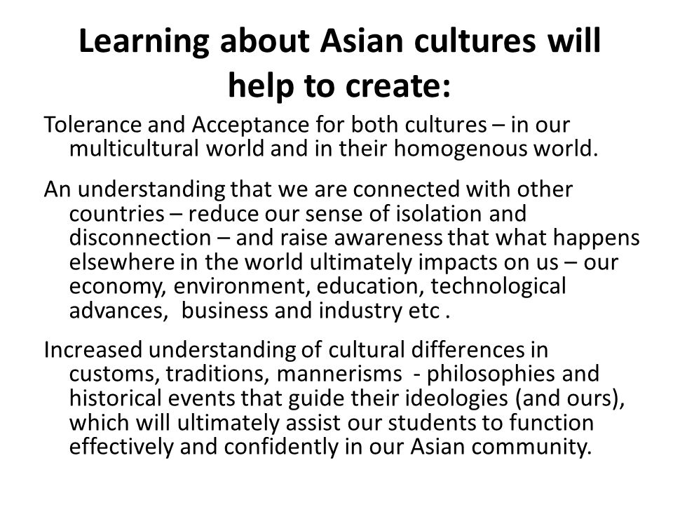 Learning about Asian cultures will help to create: