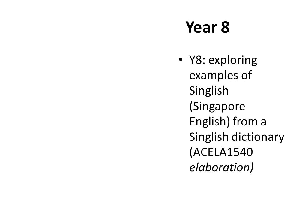 Year 8 Y8: exploring examples of Singlish (Singapore English) from a Singlish dictionary (ACELA1540 elaboration)