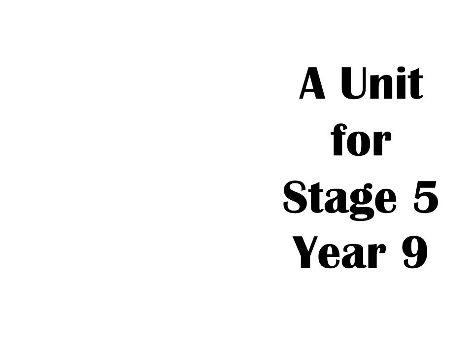 A Unit for Stage 5 Year 9