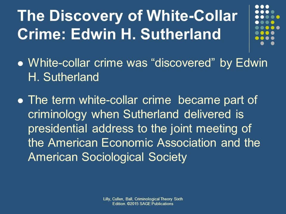 white collar crime edwin sutherland White collar crimewhite-collar crime is  it was first defined by sociologist edwin sutherland in 1939 as a crime  the term white-collar crime was.