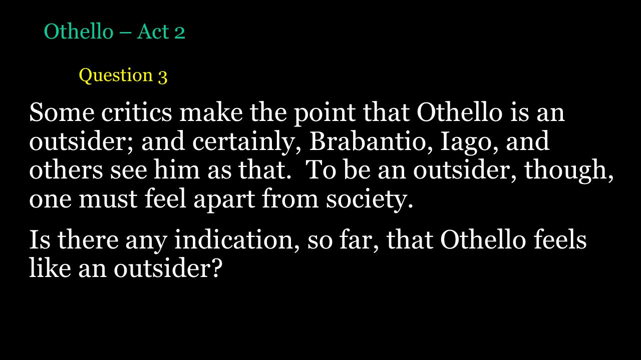 why does othello not investigate iagos accusation Or contemplating the larger issues surrounding the accusation action story driver when othello  othello as an occasional house guest, but not  does not.