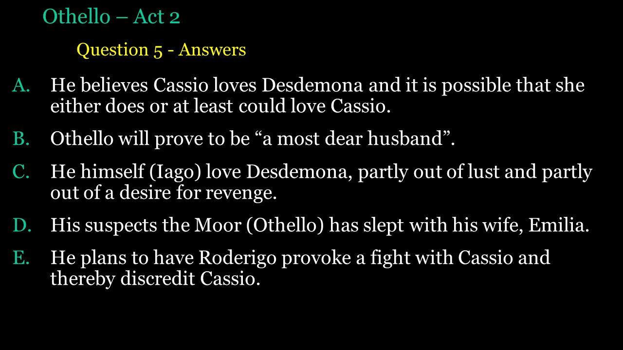 othello act 2 and 3 questions essay Questions for study and discussion act 1 1 what more do we learn about the nature of iago in act 2 at the beginning of 33 othello is completely in love.