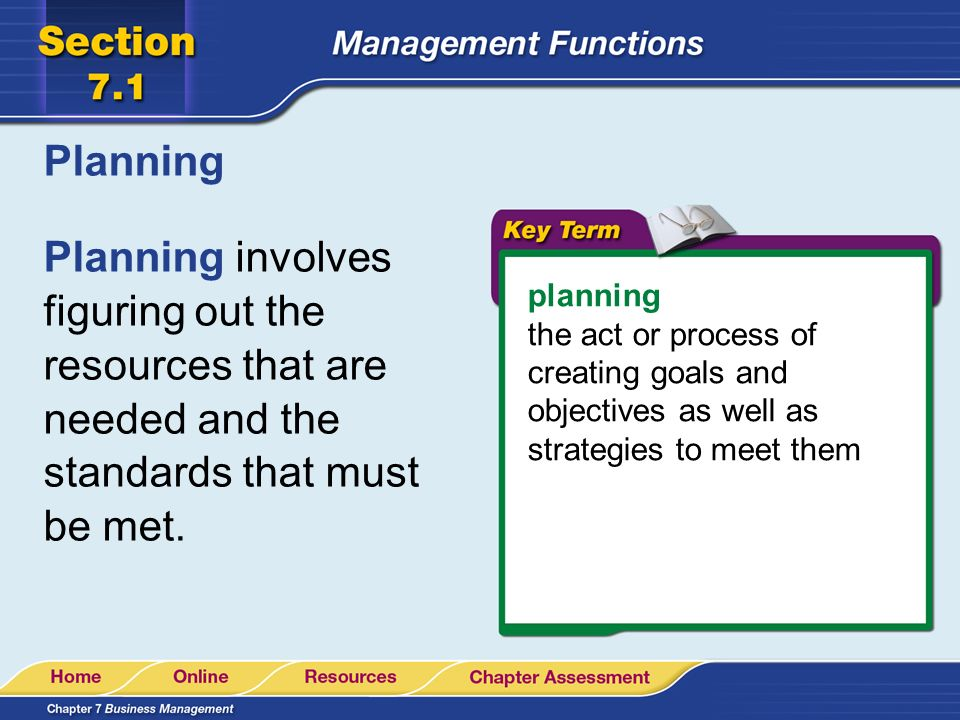 Planning Planning involves figuring out the resources that are needed and the standards that must be met.