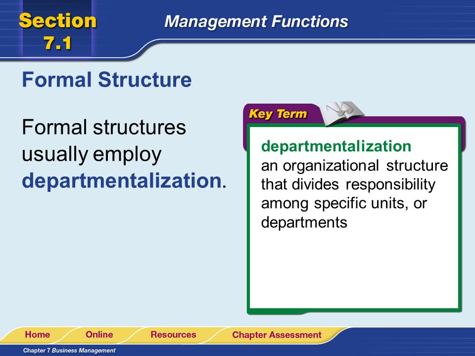 Formal structures usually employ departmentalization.