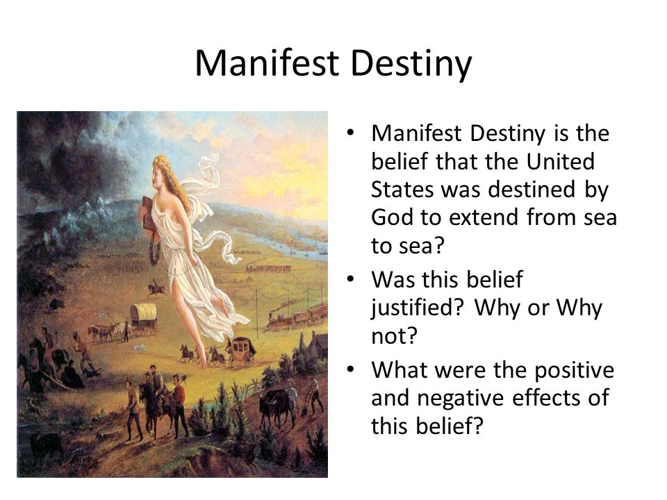 positive and negative of manifest destiny For the united states, the effects of manifest destiny were pretty positive the main impact was that the united states got much larger and much wealthier manifest destiny was the idea that god.