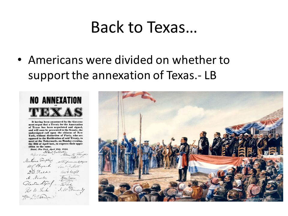 Back To Texas Americans Were Divided On Whether To Support The Annexation Of Texas