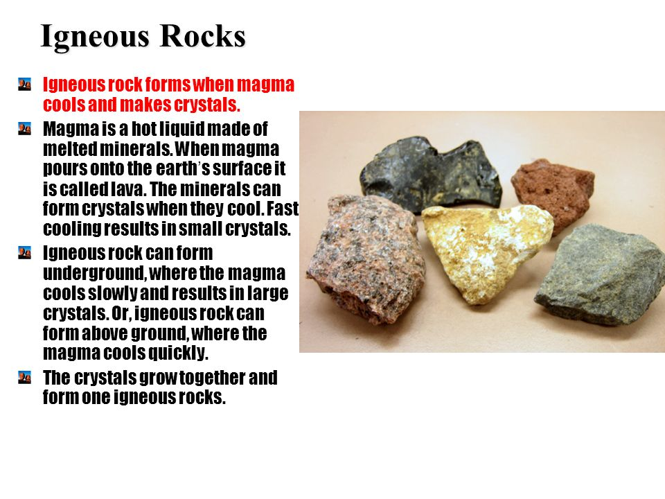 Igneous Rocks Igneous rock forms when magma cools and makes crystals.
