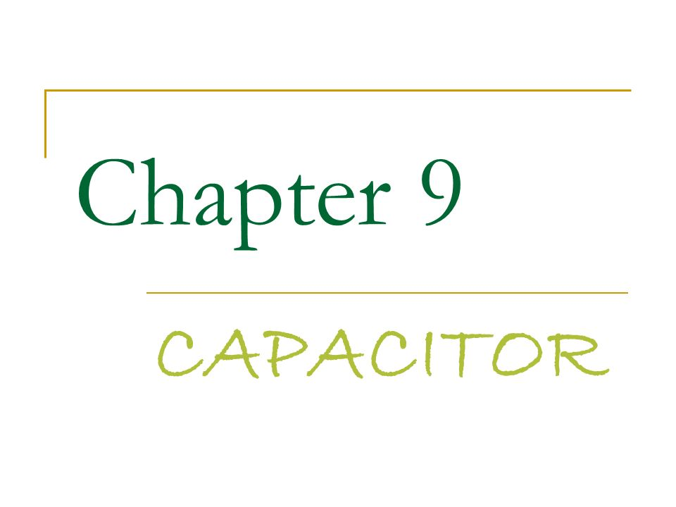 Chapter 9 CAPACITOR