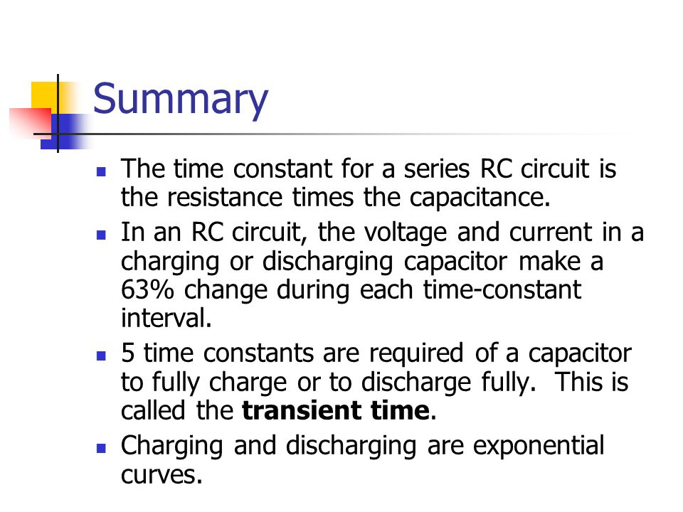 Summary The time constant for a series RC circuit is the resistance times the capacitance.