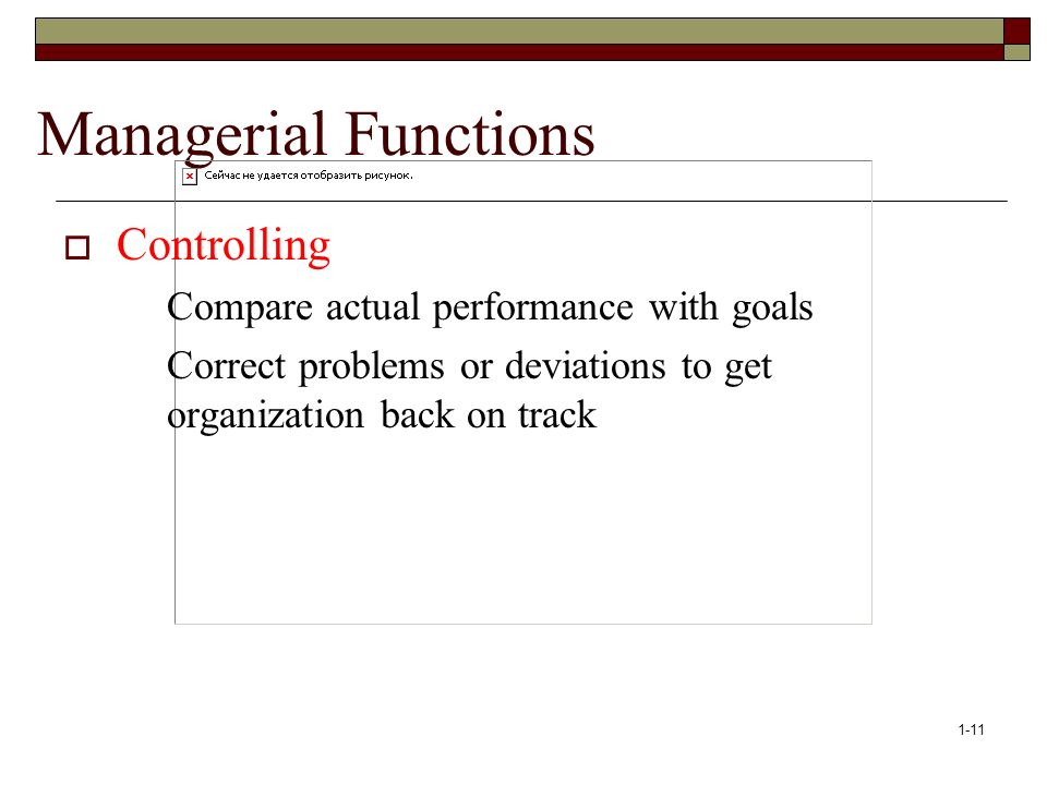 Managerial Functions Controlling Compare actual performance with goals
