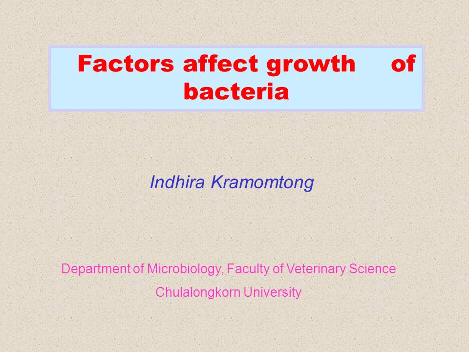 factors affecting the growth of bacteria Introduction to the microbiology of food the microorganisms the tiniest life forms are bacteria factors affecting growth of microorganisms food intoxication follows the ingestion of preformed toxic substances which accumulate during the growth of certain bacterial types in foods.