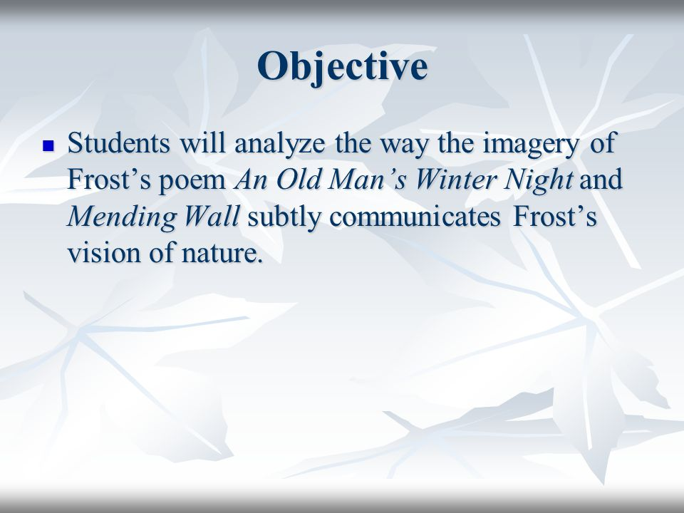 robert frost s an old man s winter night and mending wall part one  3 objective students will analyze