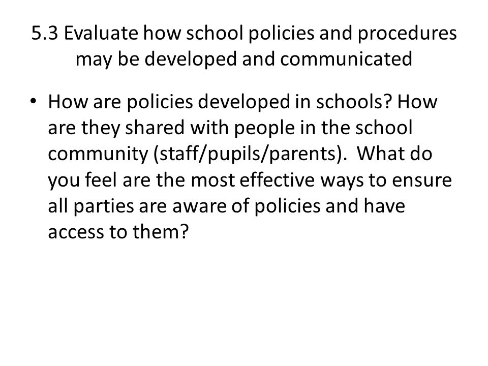 5 3 evaluate how school policies and procedures may be developed and communicated Page 3  (a) intervention in local schools/districts may occur  page 5   together to develop and implement a fair evaluation system for classroom  teachers  when such actions occur, special emphasis should be placed on  communicating with staff  materials and school district policies and procedures.
