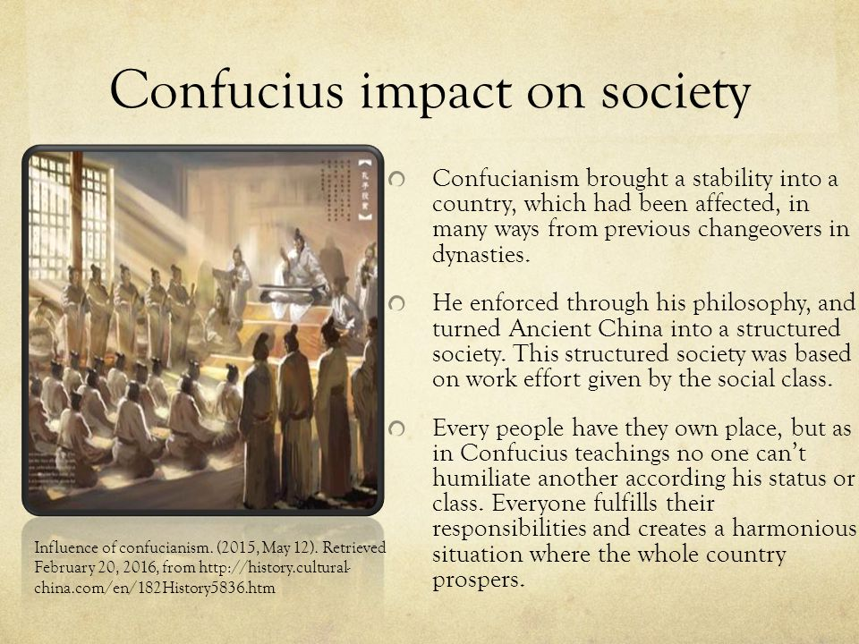 the influence of the ancient chinese philosopher confucius on modern society Like greek philosophy, ancient chinese philosophy was dominated by a spirit of   culture but must be transformed to meet with the urgent needs of modern  society  influenced by the meritocratic confucian civil service system of  traditional.