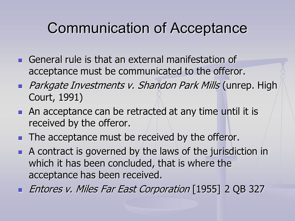 postal rule of acceptance So email might not be governed by entores rule if it is not, then postal rule  applies, meaning that acceptance occurs as soon as the email is sent probably  the.