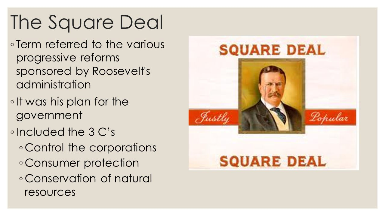 president theodore roosevelt s square deal Find your square deal find the best deals, fair and square deal for accidental president strong as a bull moose theodore roosevelt: a square deal for every man theodore roosevelt's colorful life on and off the political stage introduced a number of equally the accidental president.