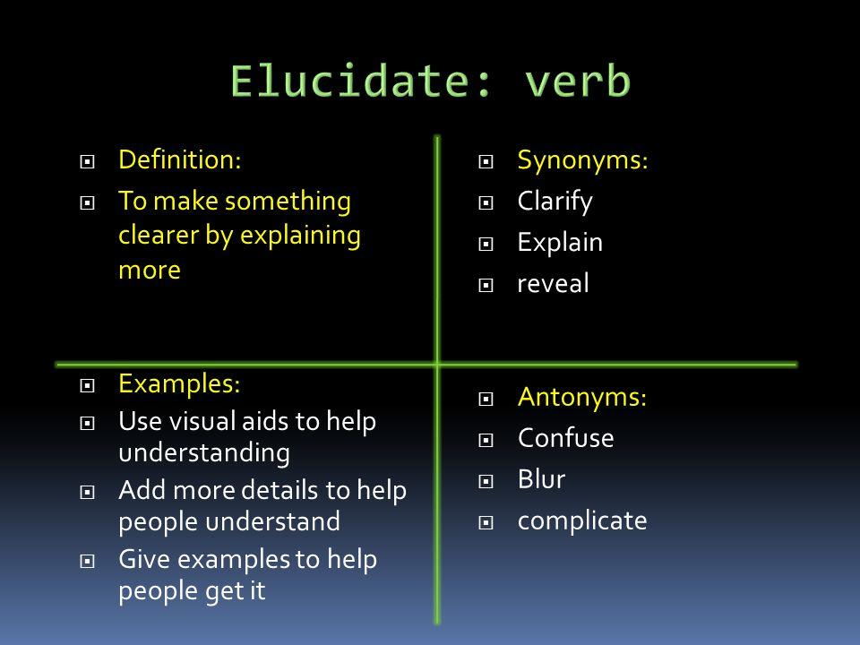 12 Elucidate: Verb Definition: