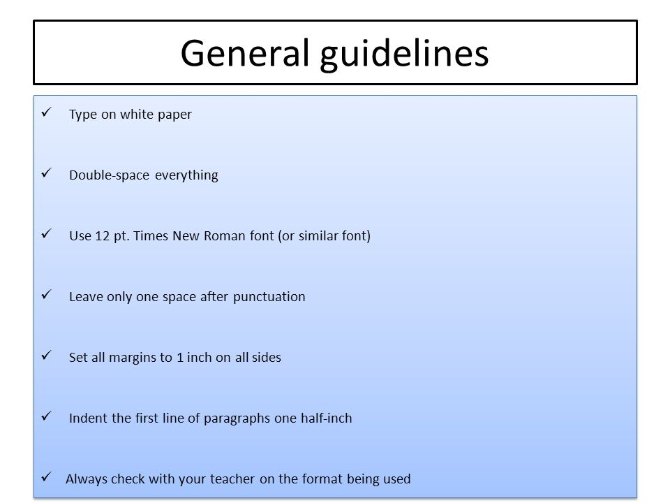 General guidelines Type on white paper Double-space everything