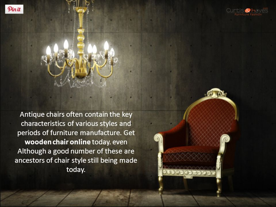 Antique chairs often contain the key characteristics of various styles and periods of furniture manufacture.
