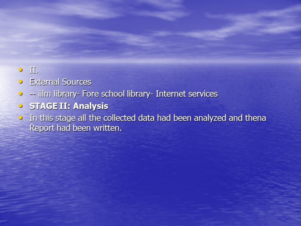 II. External Sources. -- iilm library- Fore school library- Internet services STAGE II: Analysis.